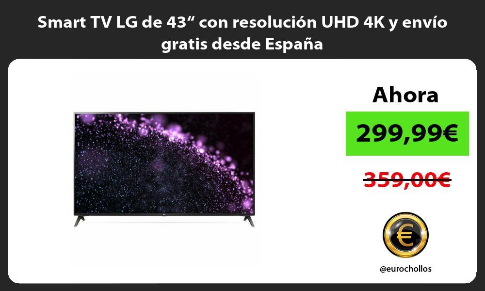 """Smart TV LG de 43"""" con resolución UHD 4K y envío gratis desde España"""