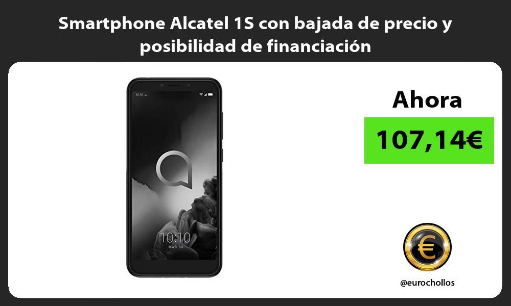 Smartphone Alcatel 1S con bajada de precio y posibilidad de financiación