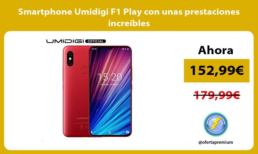 Smartphone Umidigi F1 Play con unas prestaciones increíbles