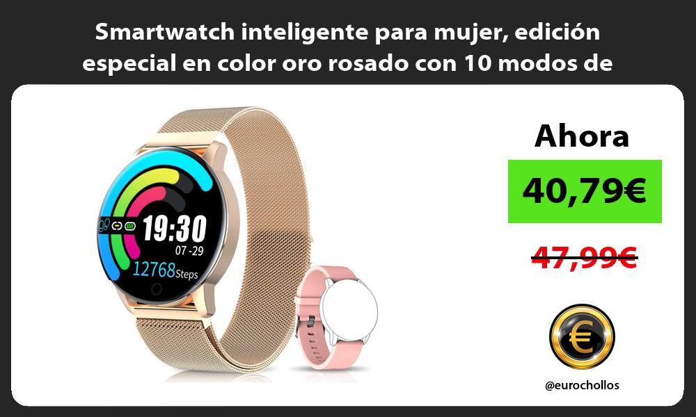 Smartwatch inteligente para mujer edición especial en color oro rosado con 10 modos de deporte