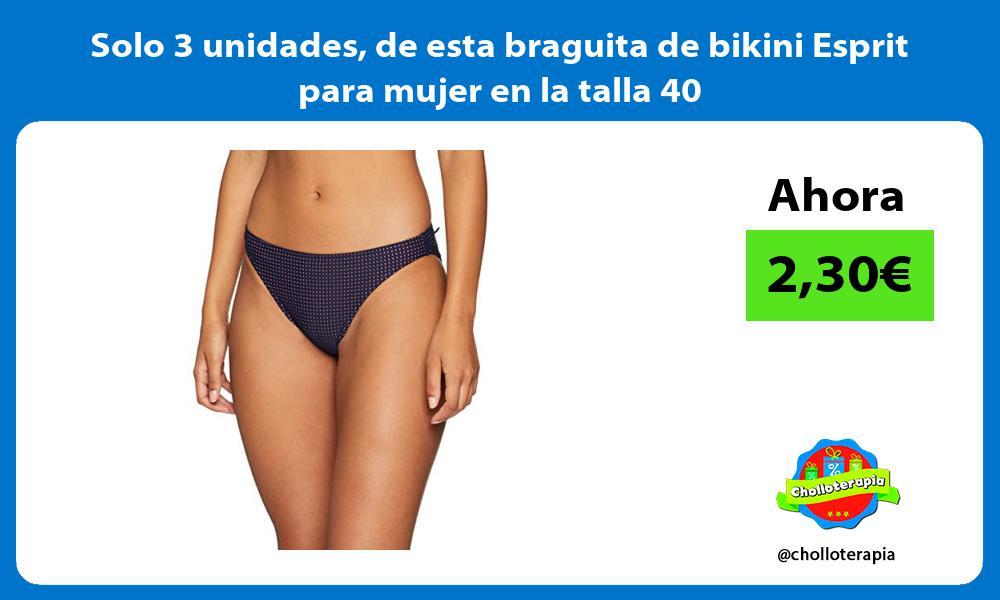 Solo 3 unidades de esta braguita de bikini Esprit para mujer en la talla 40
