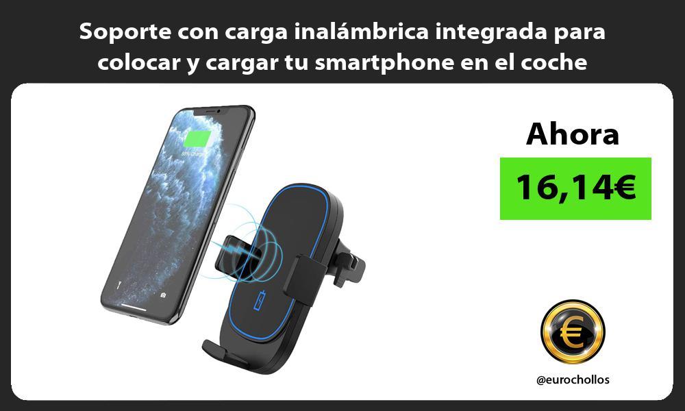 Soporte con carga inalámbrica integrada para colocar y cargar tu smartphone en el coche