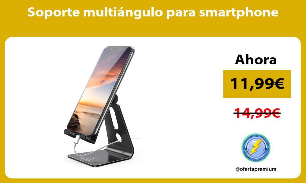 Soporte multiángulo para smartphone