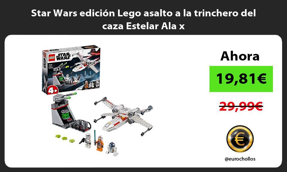 Star Wars edición Lego asalto a la trinchero del caza Estelar Ala x