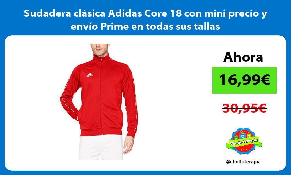 Sudadera clásica Adidas Core 18 con mini precio y envío Prime en todas sus tallas