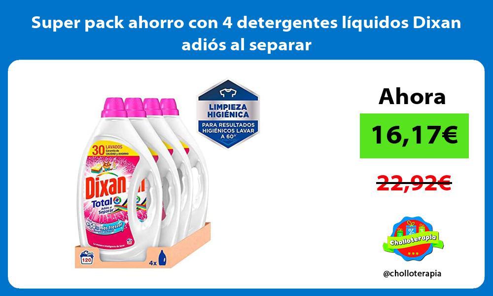 Super pack ahorro con 4 detergentes líquidos Dixan adiós al separar