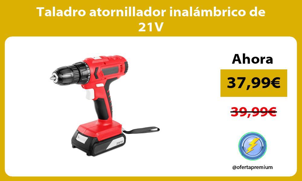 Taladro atornillador inalámbrico de 21V