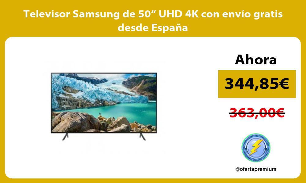 """Televisor Samsung de 50"""" UHD 4K con envío gratis desde España"""