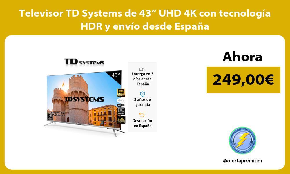 """Televisor TD Systems de 43"""" UHD 4K con tecnología HDR y envío desde España"""