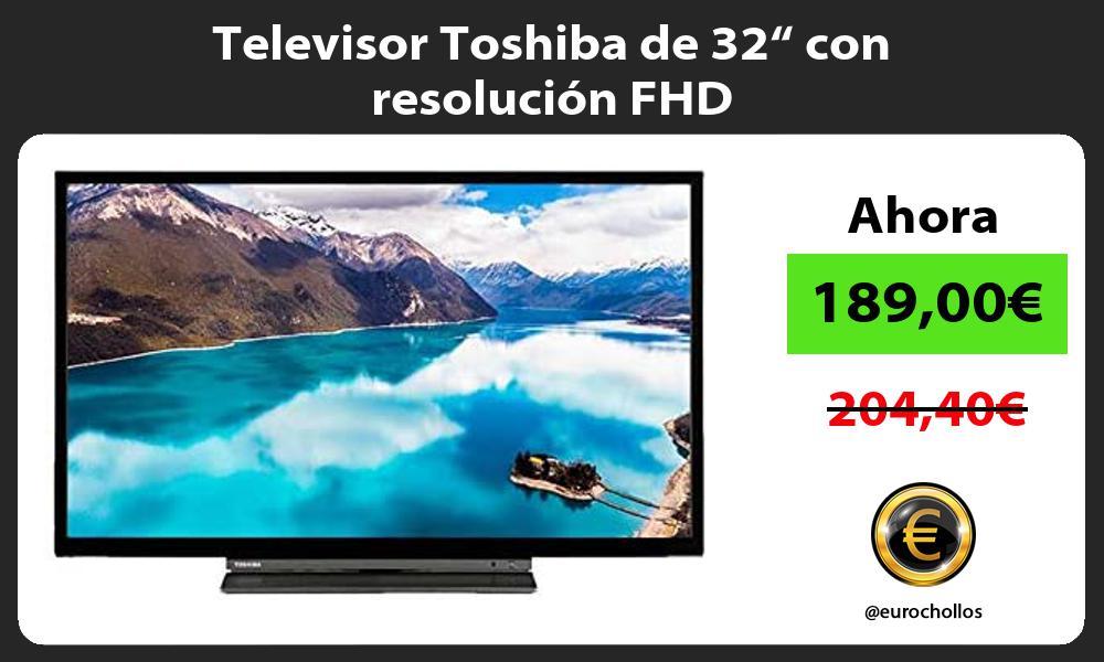"""Televisor Toshiba de 32"""" con resolución FHD"""