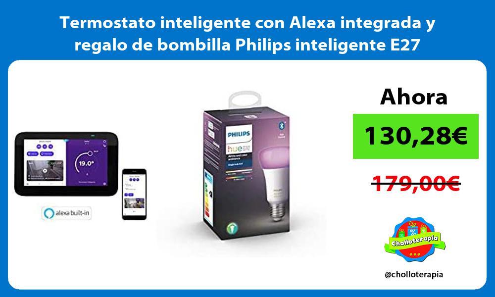 Termostato inteligente con Alexa integrada y regalo de bombilla Philips inteligente E27