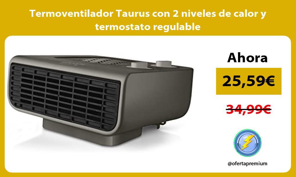 Termoventilador Taurus con 2 niveles de calor y termostato regulable