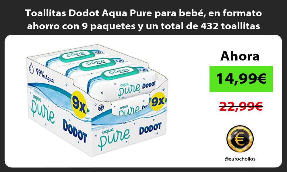 Toallitas Dodot Aqua Pure para bebé en formato ahorro con 9 paquetes y un total de 432 toallitas