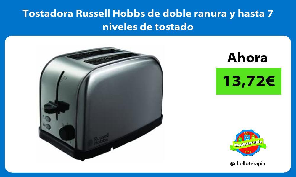 Tostadora Russell Hobbs de doble ranura y hasta 7 niveles de tostado