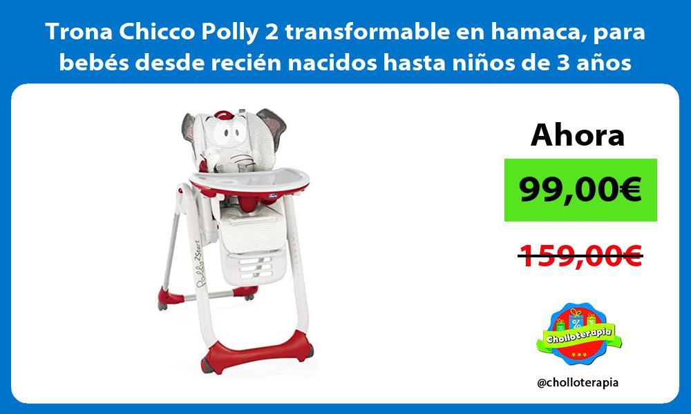 Trona Chicco Polly 2 transformable en hamaca para bebés desde recién nacidos hasta niños de 3 años