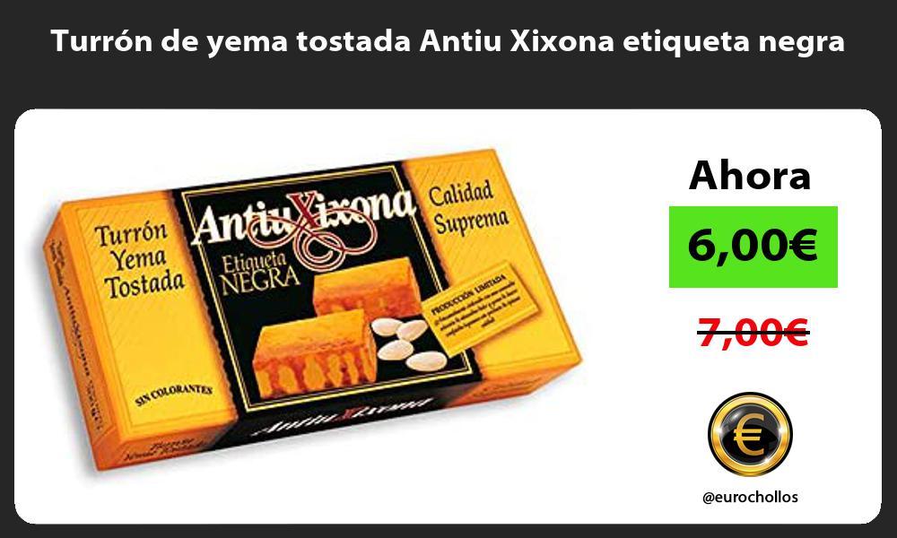 Turrón de yema tostada Antiu Xixona etiqueta negra