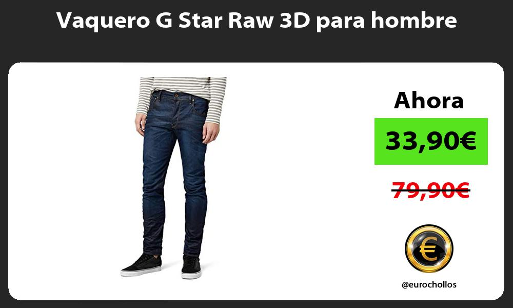 Vaquero G Star Raw 3D para hombre