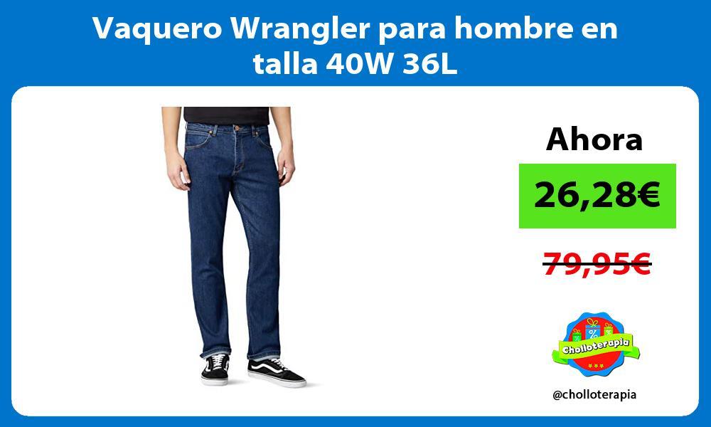 Vaquero Wrangler para hombre en talla 40W 36L