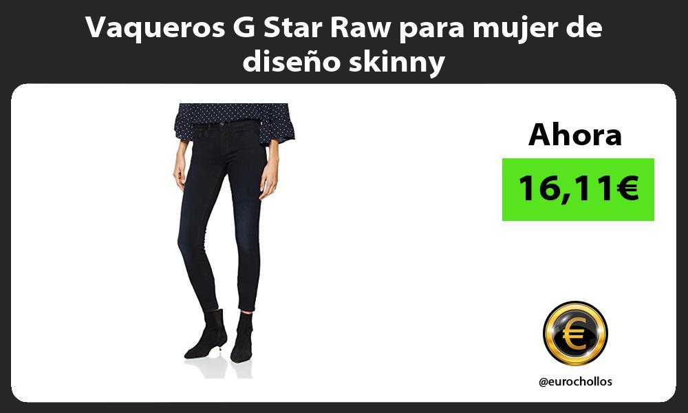 Vaqueros G Star Raw para mujer de diseño skinny
