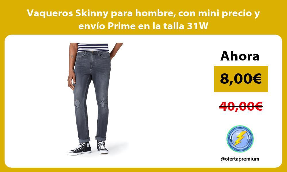 Vaqueros Skinny para hombre con mini precio y envío Prime en la talla 31W