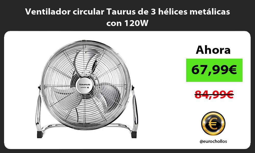 Ventilador circular Taurus de 3 hélices metálicas con 120W