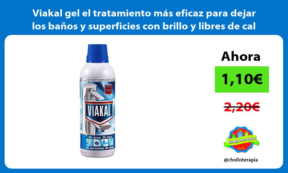 Viakal gel el tratamiento más eficaz para dejar los baños y superficies con brillo y libres de cal