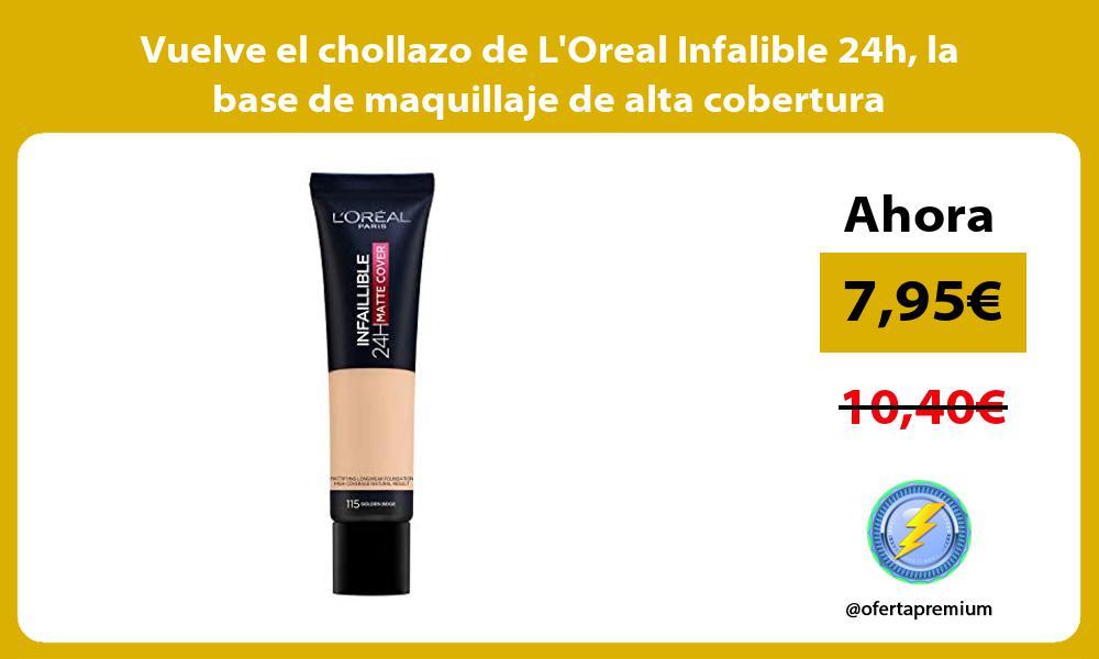 Vuelve el chollazo de LOreal Infalible 24h la base de maquillaje de alta cobertura