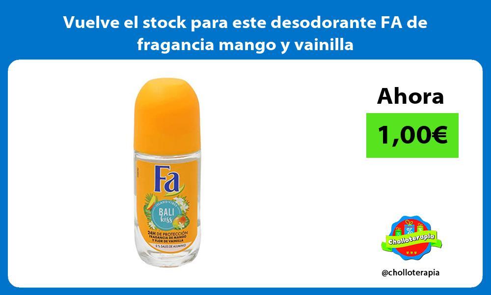 Vuelve el stock para este desodorante FA de fragancia mango y vainilla