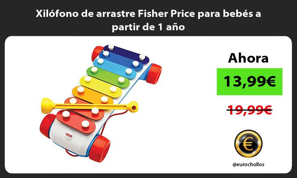 Xilófono de arrastre Fisher Price para bebés a partir de 1 año