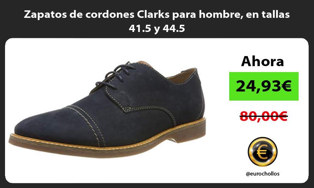 Zapatos de cordones Clarks para hombre en tallas 41 5 y 44 5