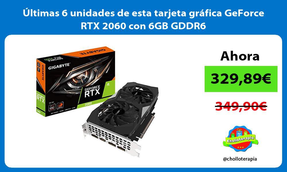 ltimas 6 unidades de esta tarjeta gráfica GeForce RTX 2060 con 6GB GDDR6