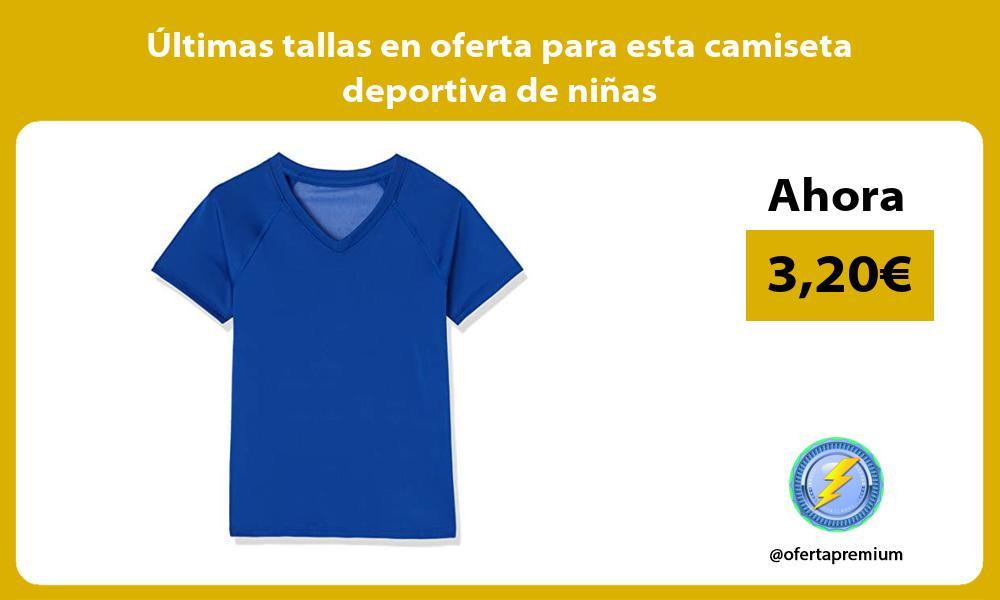 ltimas tallas en oferta para esta camiseta deportiva de niñas