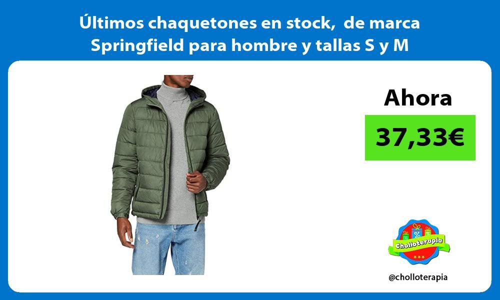 ltimos chaquetones en stock de marca Springfield para hombre y tallas S y M