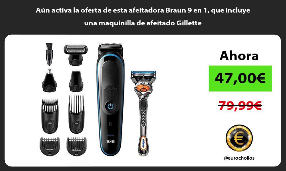 Aún activa la oferta de esta afeitadora Braun 9 en 1 que incluye una maquinilla de afeitado Gillette