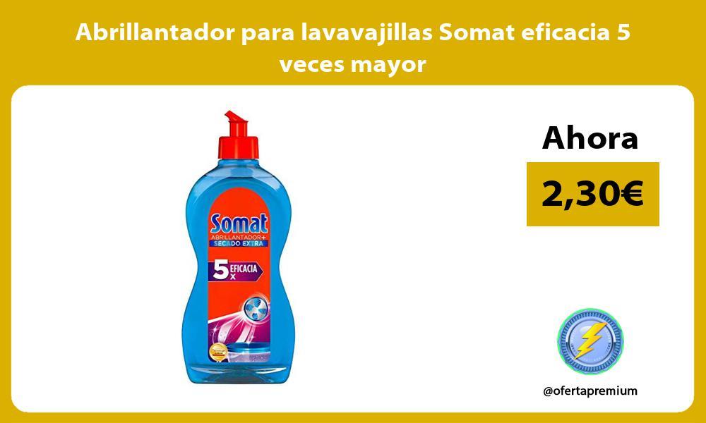 Abrillantador para lavavajillas Somat eficacia 5 veces mayor