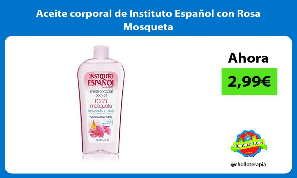 Aceite corporal de Instituto Español con Rosa Mosqueta