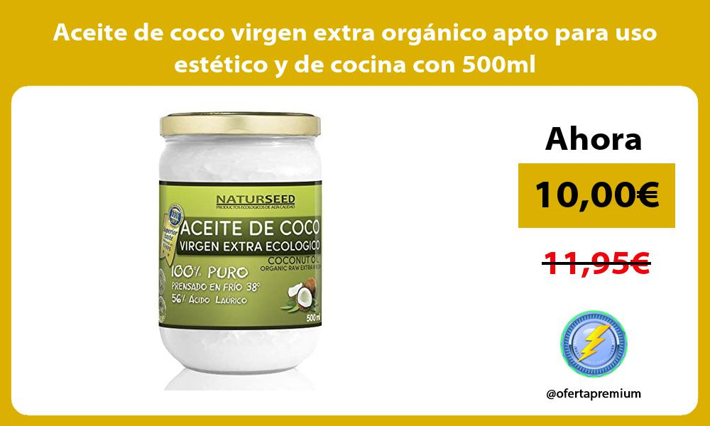Aceite de coco virgen extra orgánico apto para uso estético y de cocina con 500ml