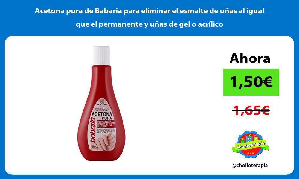 Acetona pura de Babaria para eliminar el esmalte de uñas al igual que el permanente y uñas de gel o acrílico