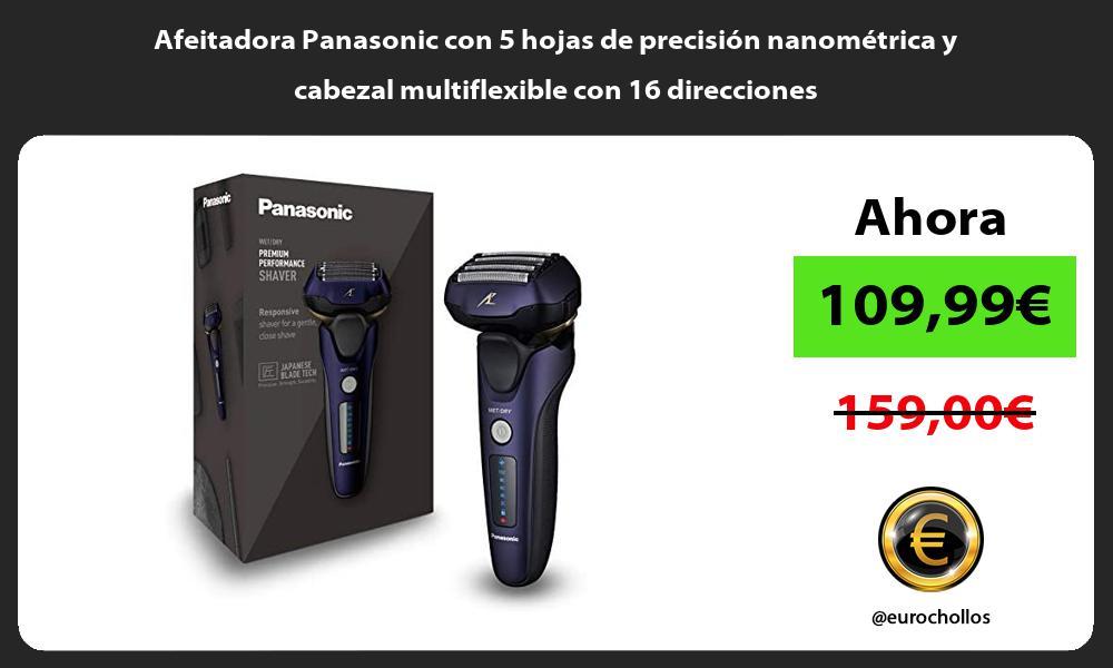 Afeitadora Panasonic con 5 hojas de precisión nanométrica y cabezal multiflexible con 16 direcciones