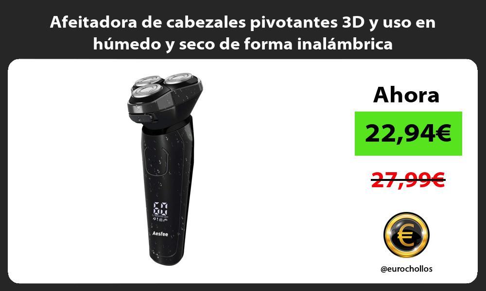 Afeitadora de cabezales pivotantes 3D y uso en húmedo y seco de forma inalámbrica