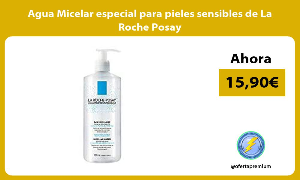 Agua Micelar especial para pieles sensibles de La Roche Posay