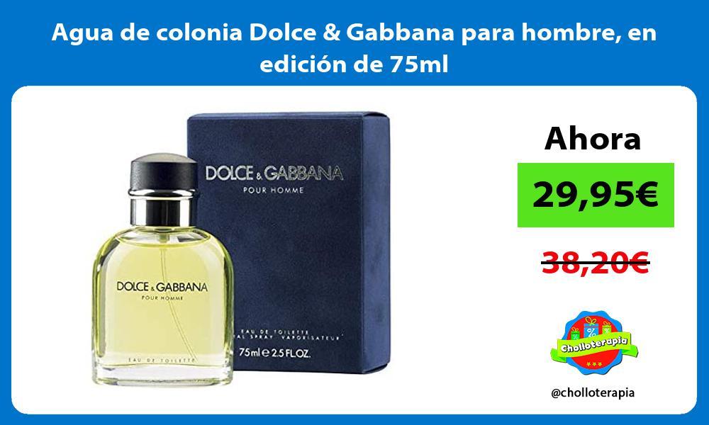 Agua de colonia Dolce Gabbana para hombre en edición de 75ml