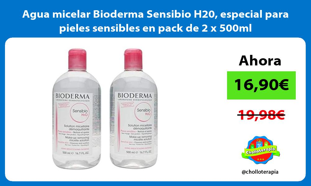 Agua micelar Bioderma Sensibio H20 especial para pieles sensibles en pack de 2 x 500ml