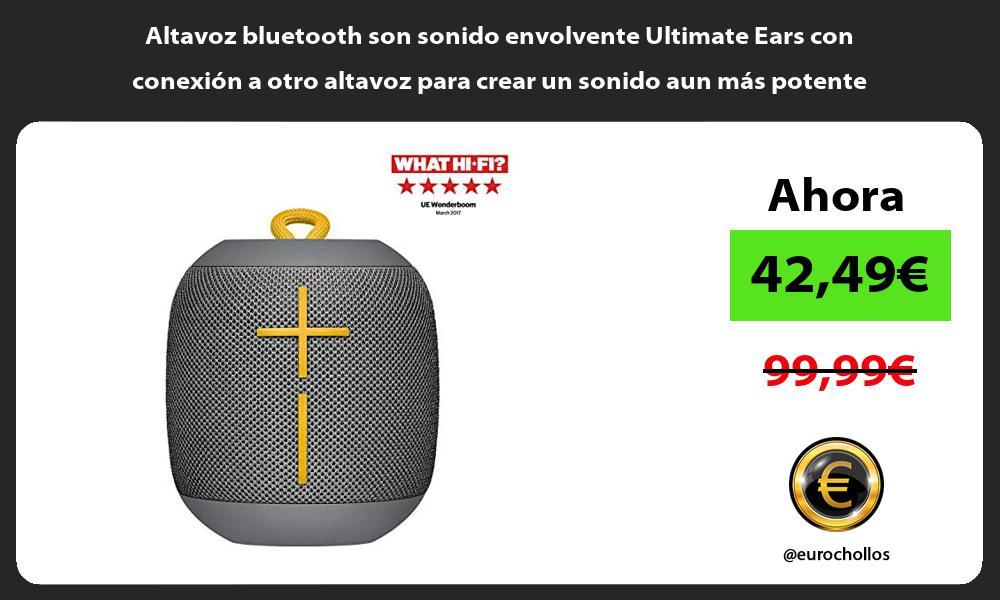 Altavoz bluetooth son sonido envolvente Ultimate Ears con conexión a otro altavoz para crear un sonido aun más potente