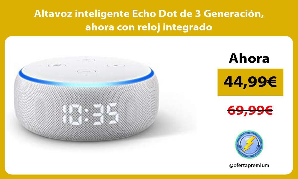 Altavoz inteligente Echo Dot de 3 Generación ahora con reloj integrado
