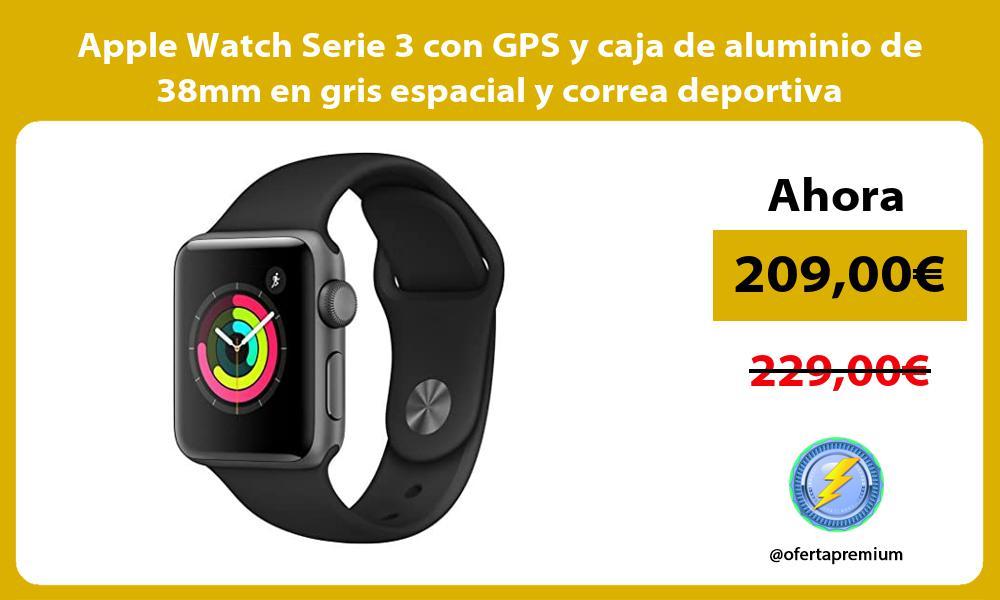 Apple Watch Serie 3 con GPS y caja de aluminio de 38mm en gris espacial y correa deportiva
