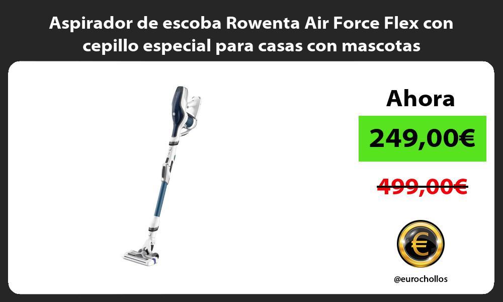 Aspirador de escoba Rowenta Air Force Flex con cepillo especial para casas con mascotas