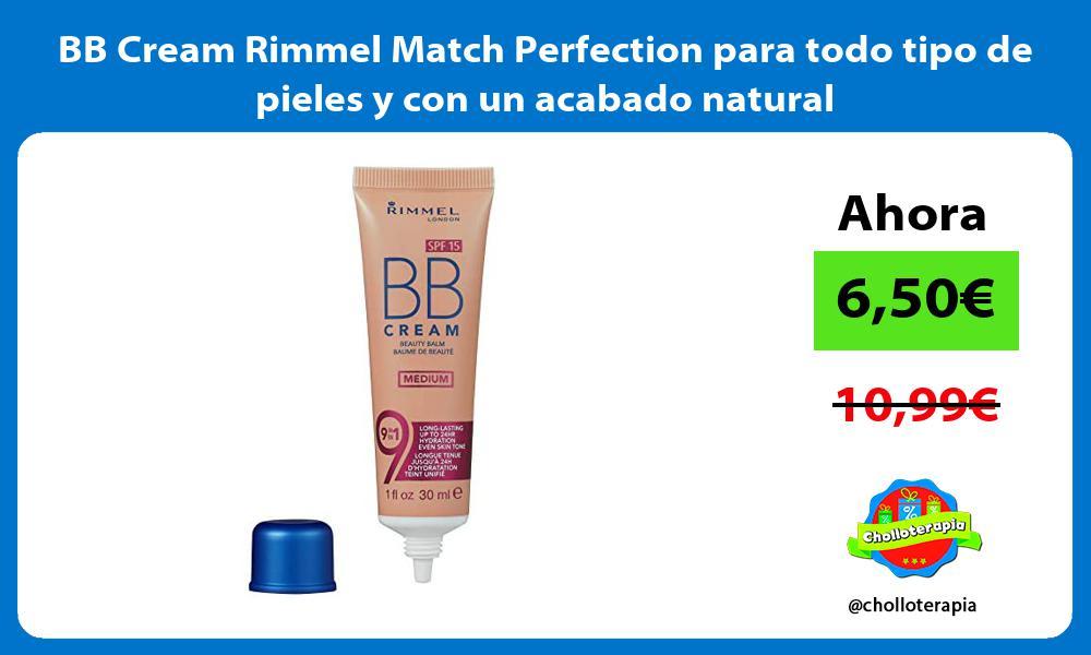 BB Cream Rimmel Match Perfection para todo tipo de pieles y con un acabado natural