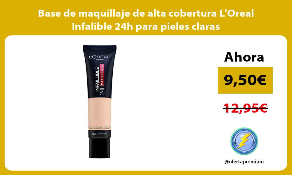 Base de maquillaje de alta cobertura LOreal Infalible 24h para pieles claras