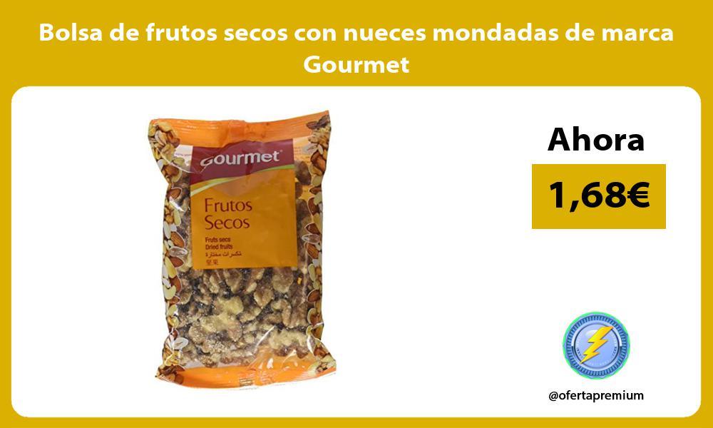 Bolsa de frutos secos con nueces mondadas de marca Gourmet
